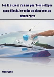 Les 18 astuces d'un pro pour bien nettoyer son véhicule, le vendre au plus vite et..