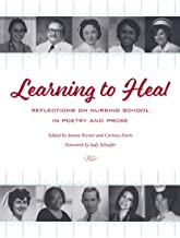 Learning to Heal: Reflections on Nursing School in Poetry and Prose (Literature and Medicine)