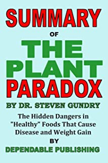 """Summary of The Plant Paradox by Dr. Steven Gundry: The Hidden Dangers in """"Healthy"""" Foods That Cause Disease and Weight Gain"""