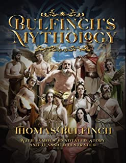 Bulfinch's Mythology: With Famous Annotated Story And Classic Illustrated