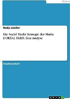 Die Social Media Strategie  der Marke L'ORÉAL PARIS. Eine Analyse (German Edition)