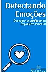 Detectando Emoções: Descubra os poderes da linguagem corporal eBook Kindle