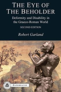 The Eye of the Beholder: Deformity and Disability in the Graeco-Roman World