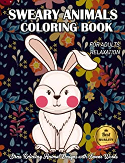 Sweary Animals Coloring Book For Adults Relaxation: A Hilarious Fun Coloring Gift Book for Animal Lovers & Adults Relaxati...