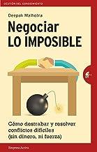 Negociar lo imposible: Cómo destrabar y resolver conflictos difíciles (sin dinero ni fuerza) (Gestión del conocimiento) (S...