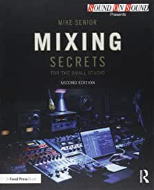 Mixing Secrets for the Small Studio, 2nd Edition from Focal Press and Routledge