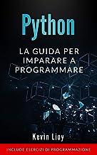 Permalink to Python: La guida per imparare a programmare. Include esercizi di programmazione. (Programmazione per Principianti Vol. 1) PDF