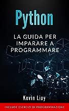 Python: La guida per imparare a programmare. Include esercizi di programmazione. (Programmazione per Principianti Vol. 1) (Italian Edition)