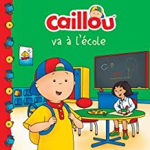 Caillou va à l'école (French edition of Caillou Goes to School)