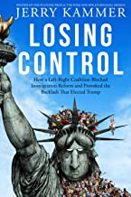Losing Control: How a Left-Right Coalition Blocked Immigration Reform and Provoked the Backlash That Elected Trump