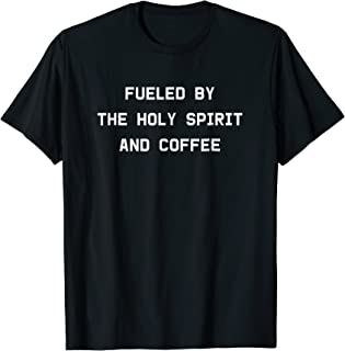 Fueled by the Holy Spirit and Coffee Tee, Funny Pastor Shirt