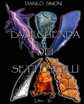 La Leggenda dei Sette Sigilli - Libro Decimo -: Saga Armageddon