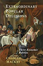Extraordinary Popular Delusions : Selections from Memoirs of Extraordinary Popular Delusions and the Madness of Crowds