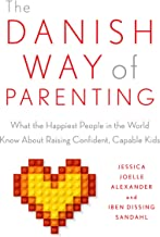The Danish Way of Parenting: What the Happiest People in the World Know About Raising Confident, Capable Kids PDF
