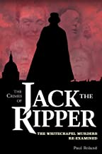 The Crimes of Jack the Ripper: The Whitechapel Murders Re-Examined