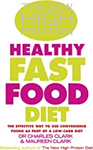 The New High Protein Healthy Fast Food Diet: The Effective Way to Use Convenience Foods as Part of a Low-Carb Diet
