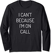 I Can't Because I'm On Call Funny Sayings Work Long Sleeve T-Shirt