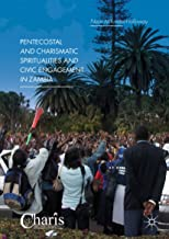 Pentecostal and Charismatic Spiritualities and Civic Engagement in Zambia (Christianity and Renewal - Interdisciplinary Studies)