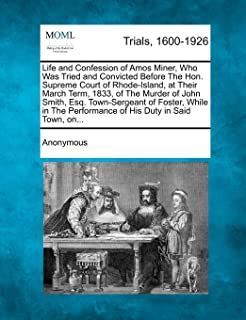 Life and Confession of Amos Miner, Who Was Tried and Convicted Before The Hon. Supreme Court of Rhode-Island, at Their Mar...