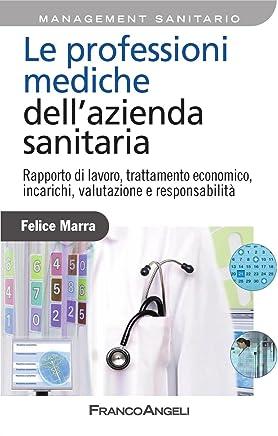 Le professioni mediche dellazienda sanitaria. Rapporto di lavoro, trattamento economico, incarichi, valutazione e responsabilità (Azienda moderna Vol. 763)