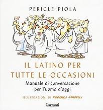 Scaricare Libri Il latino per tutte le occasioni. Manuale di conversazione per l'uomo d'oggi PDF