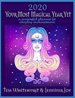 2020: Your Most Magical Year Yet!: A Purposeful Planner for Everyday Enchantment: Calendar with Spells, Coloring Pages, Journaling Prompts, Moon Signs, and Astrology