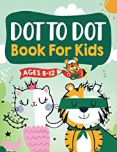 Dot to Dot Book for Kids Ages 8-12: 100 Fun Connect The Dots Books for Kids Age 8, 9, 10, 11, 12 | Kids Dot To Dot Puzzles...