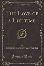 The Love of a Lifetime (Classic Reprint)
