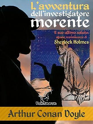 Lavventura dell'investigatore morente (Nuova edizione illustrata con i disegni originali di Walter Paget e Frederic Dorr Steele)