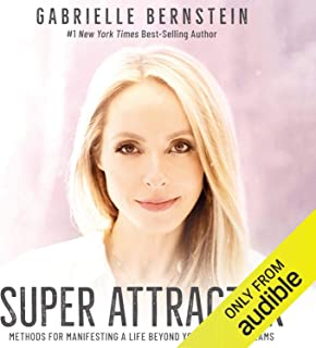 Super Attractor: Methods for Manifesting a Life Beyond Your Wildest Dreams