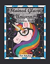 Stained Glass Unicorns Coloring Book For Adults: Contains Various Stained Glass Unicorns Relaxing antistress and to improv...