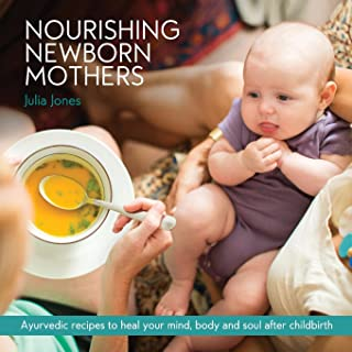 Nourishing Newborn Mothers: Ayurvedic recipes to heal your mind, body and soul after childbirth