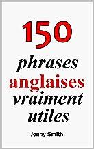 150 phrases anglaises vraiment utiles (English Edition)