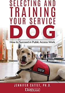 Selecting and Training Your Service Dog: How to Succeed in Public Access Work