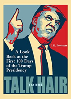 Talk to the Hair: A Look Back at the First 100 Days of the Trump Presidency