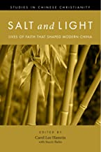 Salt and Light, Volume 1: Lives of Faith That Shaped Modern China (Studies in Chinese Christianity)