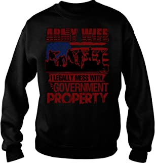 I Legally Mess with Government Property Sweatshirts, Army Wife T Shirt