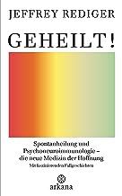 Geheilt!: Spontanheilung und Psychoneuroimmunologie – die neue Medizin der Hoffnung - Mit faszinierenden Fallgeschichten (...