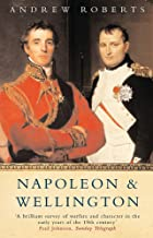 Napoleon and Wellington : The Long Duel