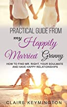 Practical Guide from My Happily Married Granny for Women Only :: How to Find Mr. Right, Your Soulmate and Have Happy Relationships