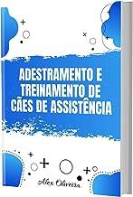 ADESTRAMENTO E TREINAMENTO DE CÃES DE ASSISTÊNCIA