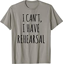 Best i can't i have rehearsal shirt Reviews