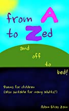 From A to Zed and off to bed!: Poems for children (also suitable for many adults!) (English Edition)