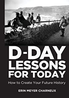 D-Day Lessons for Today: How to Create Your Future History