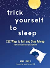 Trick Yourself to Sleep: 222 Ways to Fall and Stay Asleep from the Science of Slumber
