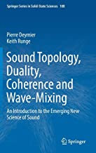 Sound Topology, Duality, Coherence and Wave-Mixing: An Introduction to the Emerging New Science of Sound (Springer Series in Solid-State Sciences)