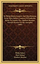 Sir Philip Sidney, Sonnets And Miscellaneous Verse; Mary Sidney, Countess Of Pembroke, Hymn To Astraea, Etc.; Matthew Royd...
