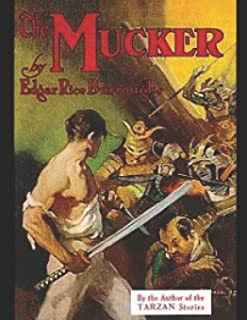 The Mucker: A Fantastic Story of Action & Adventure (Annotated) By Edgar Rice Burroughs.