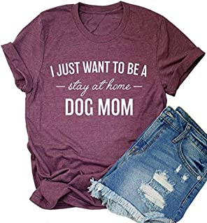 I Just Want to Be a Stay at Home Dog Mom T-Shirt Women Casual Tee Dog Lover Shirt Tops