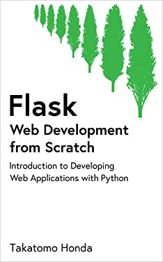 Flask Web Development from Scratch: Introduction to Developing Web Applications with Python